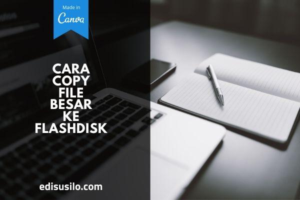 Cara Copy File Besar Ke Flashdisk